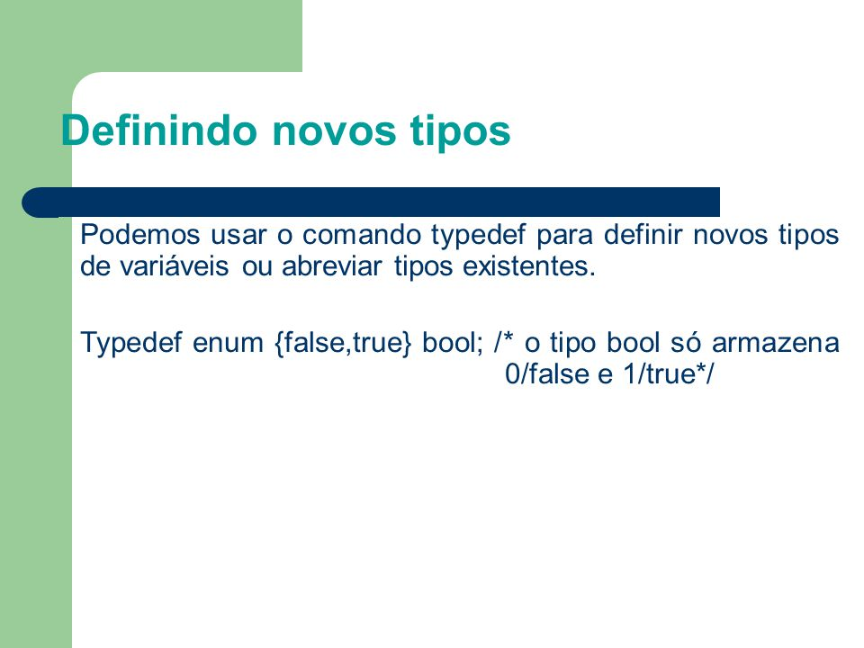 2323 Definindo novos tipos. Podemos usar o comando typedef para definir novos tipos de variáveis ou abreviar tipos existentes.