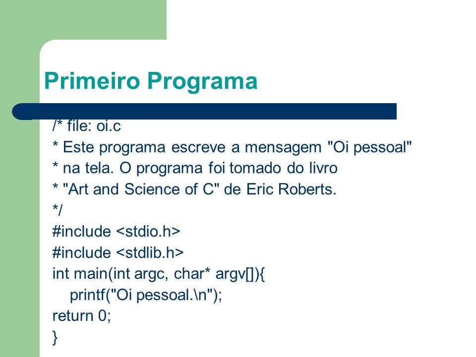 Primeiro Programa 3 /* file: oi.c