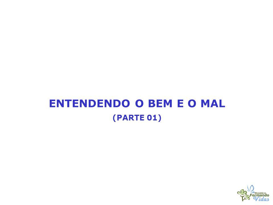 ENTENDENDO O BEM E O MAL (PARTE 01)