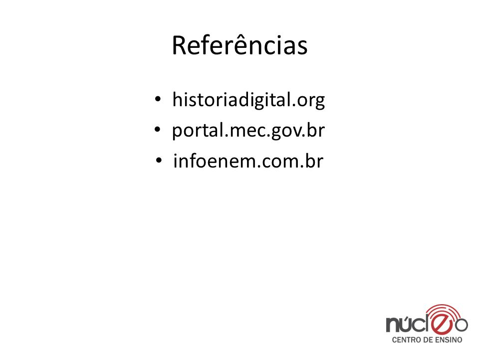 Referências historiadigital.org portal.mec.gov.br infoenem.com.br