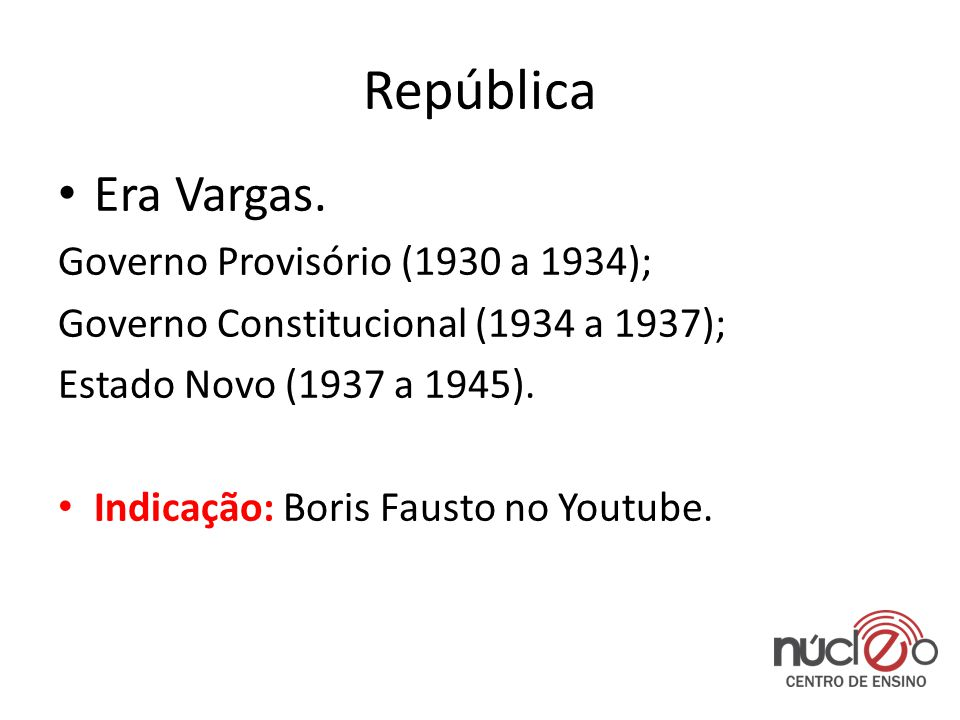República Era Vargas. Governo Provisório (1930 a 1934);