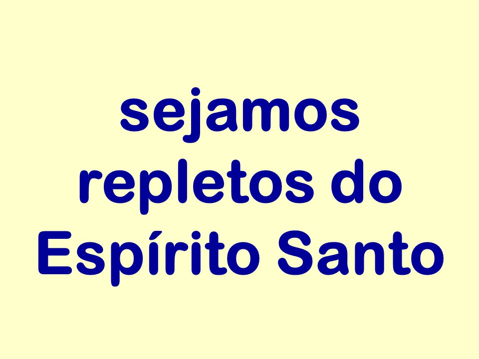 sejamos repletos do Espírito Santo