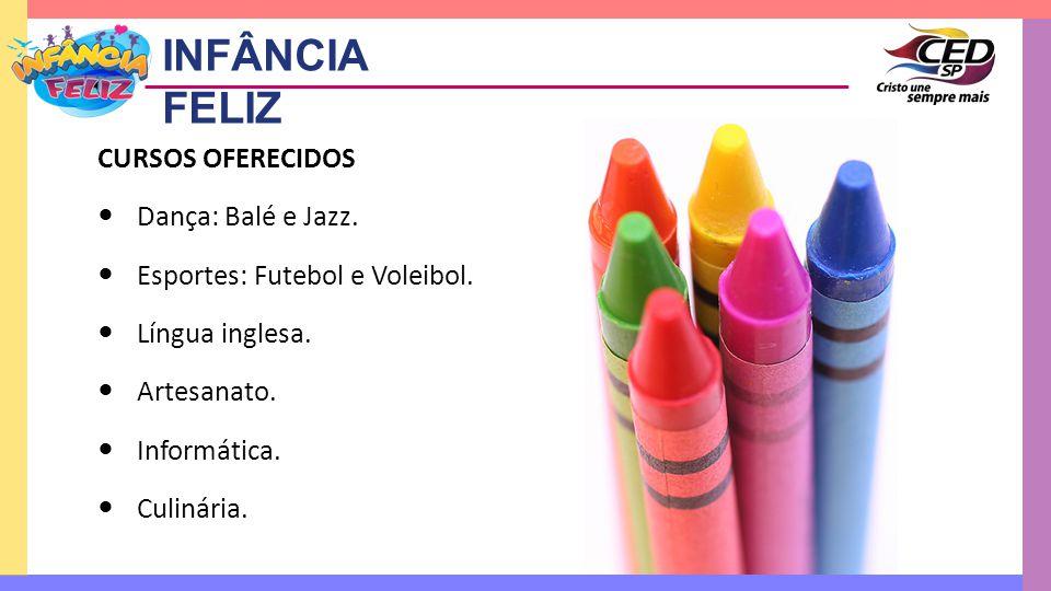 INFÂNCIA FELIZ CURSOS OFERECIDOS Dança: Balé e Jazz.