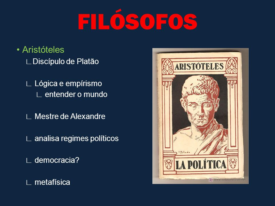 FILÓSOFOS • Aristóteles ∟Discípulo de Platão ∟ Lógica e empírismo