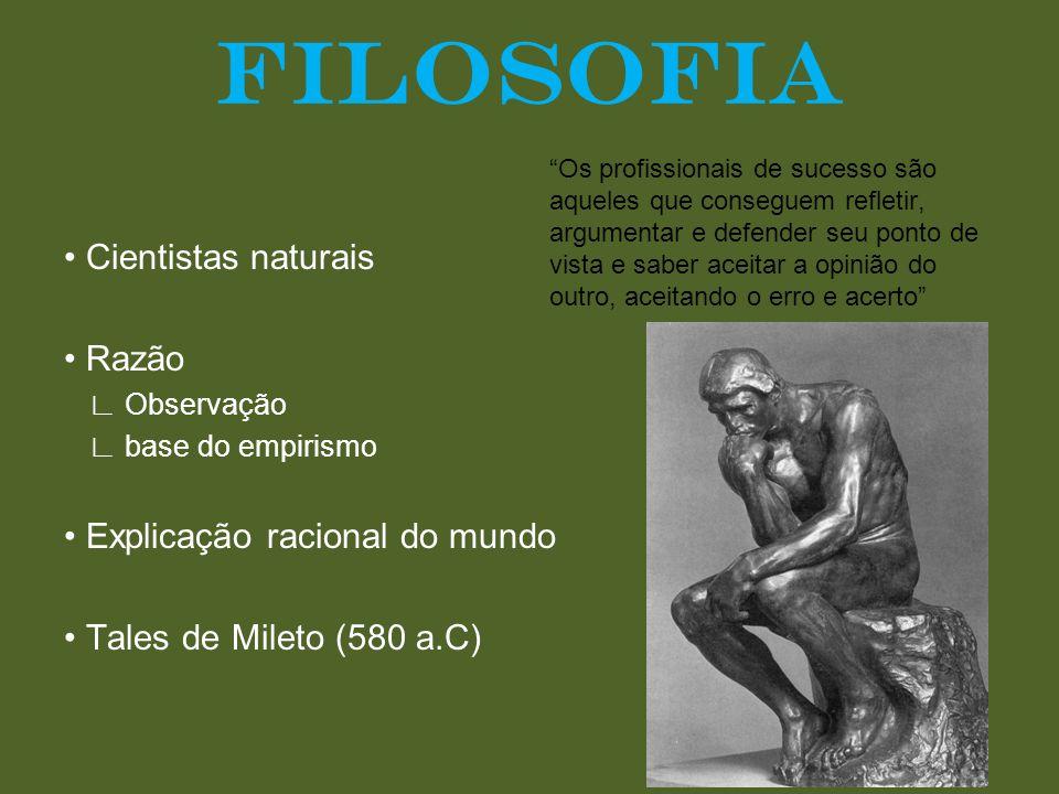 FILOSOFIA • Cientistas naturais • Razão • Explicação racional do mundo