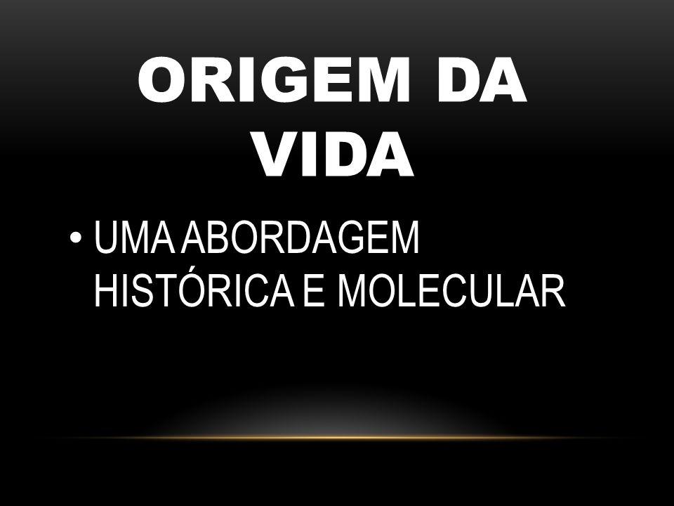 ORIGEM DA VIDA UMA ABORDAGEM HISTÓRICA E MOLECULAR
