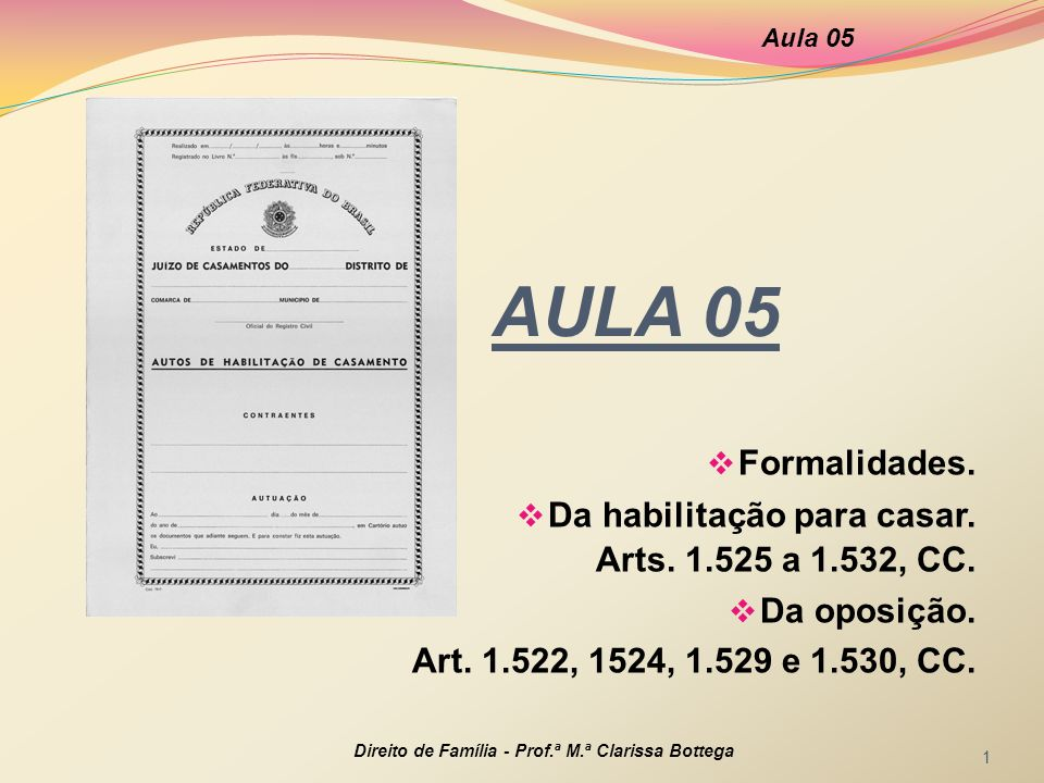 Aula 05 AULA 05. Formalidades. Da habilitação para casar. Arts. 1.525 a 1.532, CC. Da oposição.