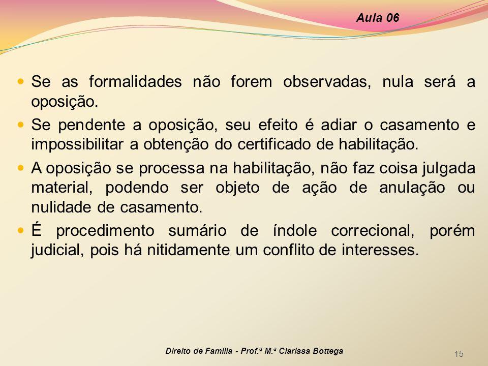 Se as formalidades não forem observadas, nula será a oposição.