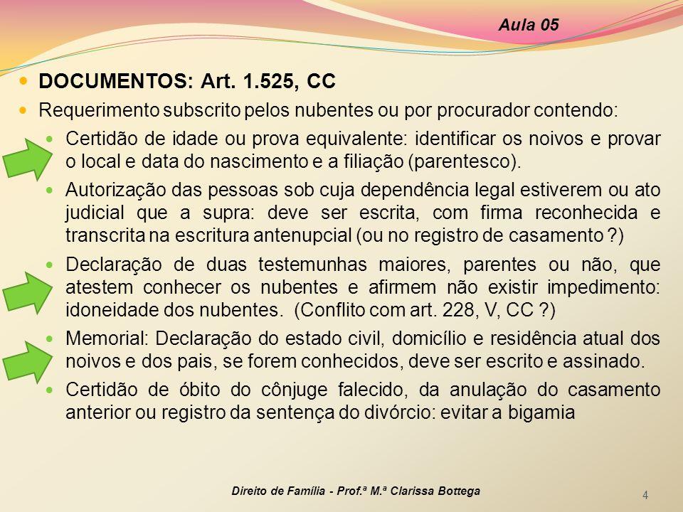Aula 05 DOCUMENTOS: Art. 1.525, CC. Requerimento subscrito pelos nubentes ou por procurador contendo: