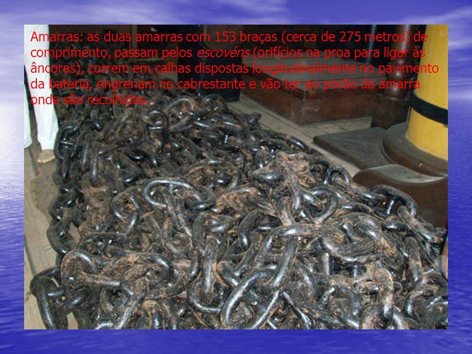 Amarras: as duas amarras com 153 braças (cerca de 275 metros) de comprimento, passam pelos escovéns (orifícios na proa para ligar às âncoras), correm em calhas dispostas longitudinalmente no pavimento da bateria, engrenam no cabrestante e vão ter ao porão da amarra onde são recolhidas.