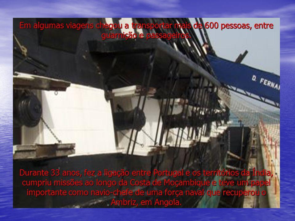 Em algumas viagens chegou a transportar mais de 600 pessoas, entre guarnição e passageiros.