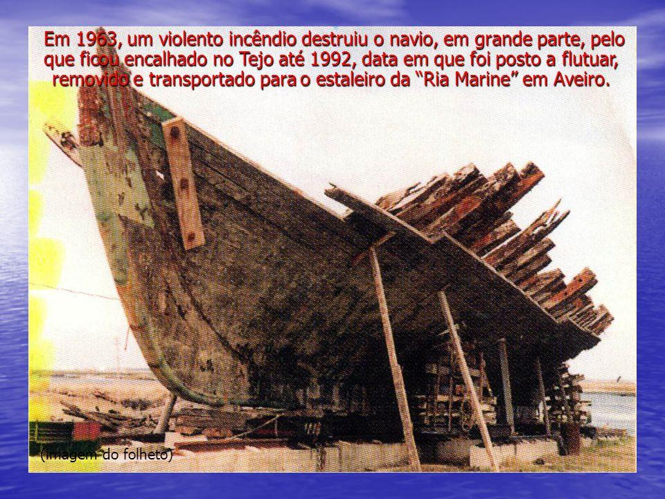 Em 1963, um violento incêndio destruiu o navio, em grande parte, pelo que ficou encalhado no Tejo até 1992, data em que foi posto a flutuar, removido e transportado para o estaleiro da Ria Marine em Aveiro.