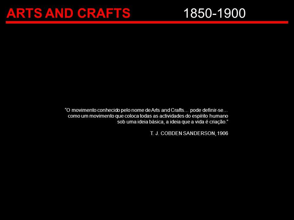 ARTS AND CRAFTS 1850-1900 O movimento conhecido pelo nome de Arts and Crafts… pode definir-se…