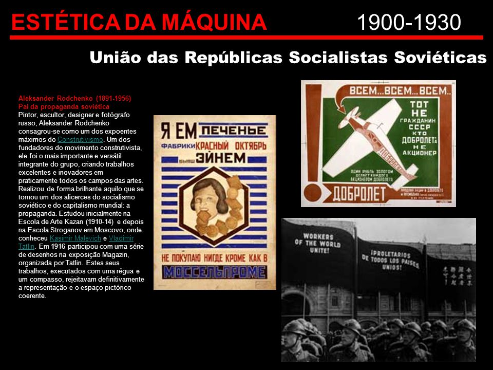 ESTÉTICA DA MÁQUINA 1900-1930 União das Repúblicas Socialistas Soviéticas. Aleksander Rodchenko (1891-1956)