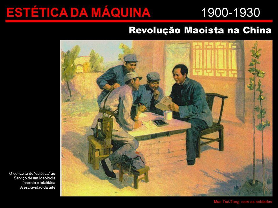 ESTÉTICA DA MÁQUINA 1900-1930 Revolução Maoista na China