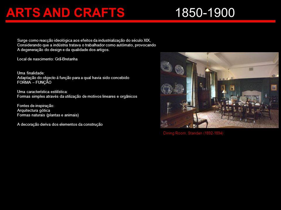 ARTS AND CRAFTS 1850-1900 Surge como reacção ideológica aos efeitos da industrialização do século XIX,