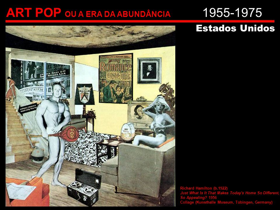 ART POP OU A ERA DA ABUNDÂNCIA 1955-1975