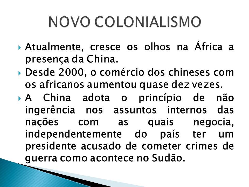 NOVO COLONIALISMO Atualmente, cresce os olhos na África a presença da China.