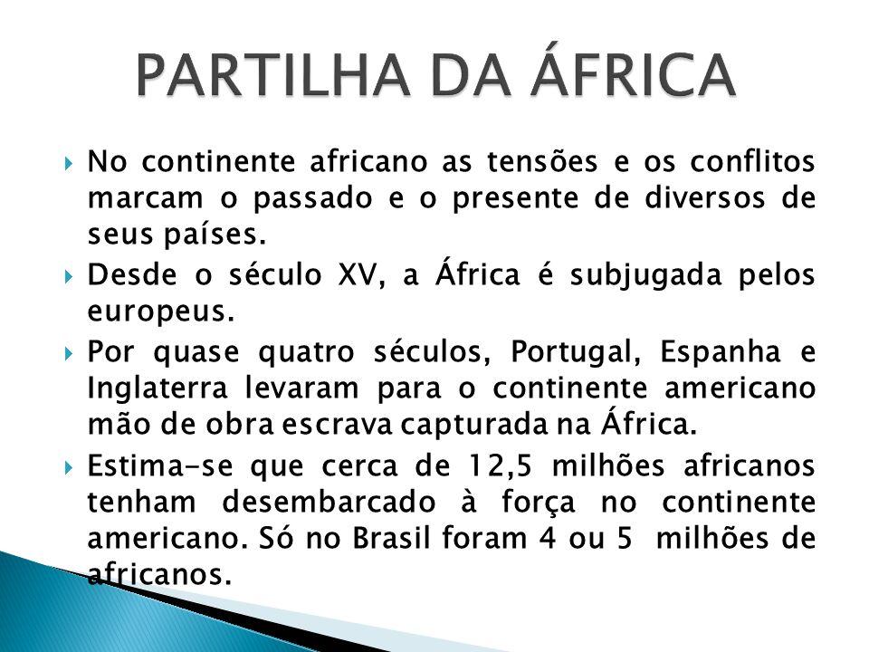 PARTILHA DA ÁFRICA No continente africano as tensões e os conflitos marcam o passado e o presente de diversos de seus países.