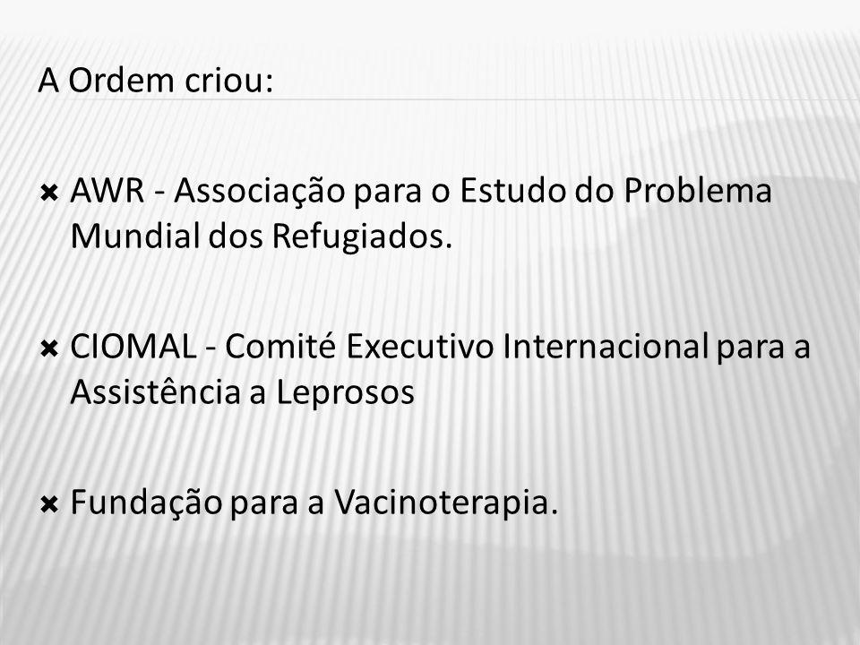 A Ordem criou: AWR - Associação para o Estudo do Problema Mundial dos Refugiados.