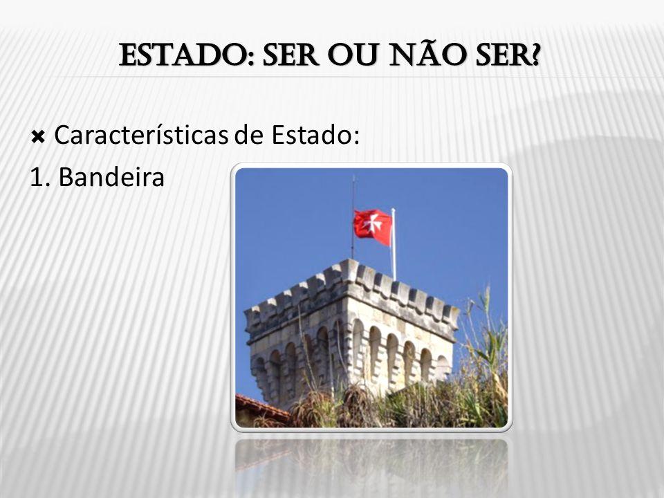 Estado: ser ou não ser Características de Estado: 1. Bandeira