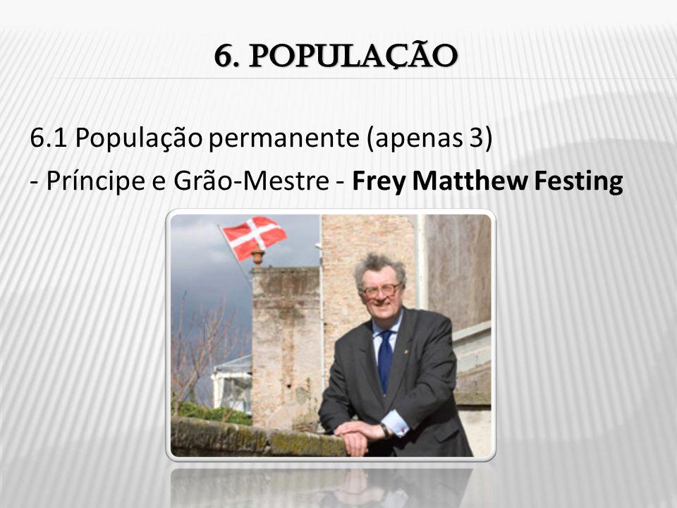 6. População 6.1 População permanente (apenas 3) - Príncipe e Grão-Mestre - Frey Matthew Festing