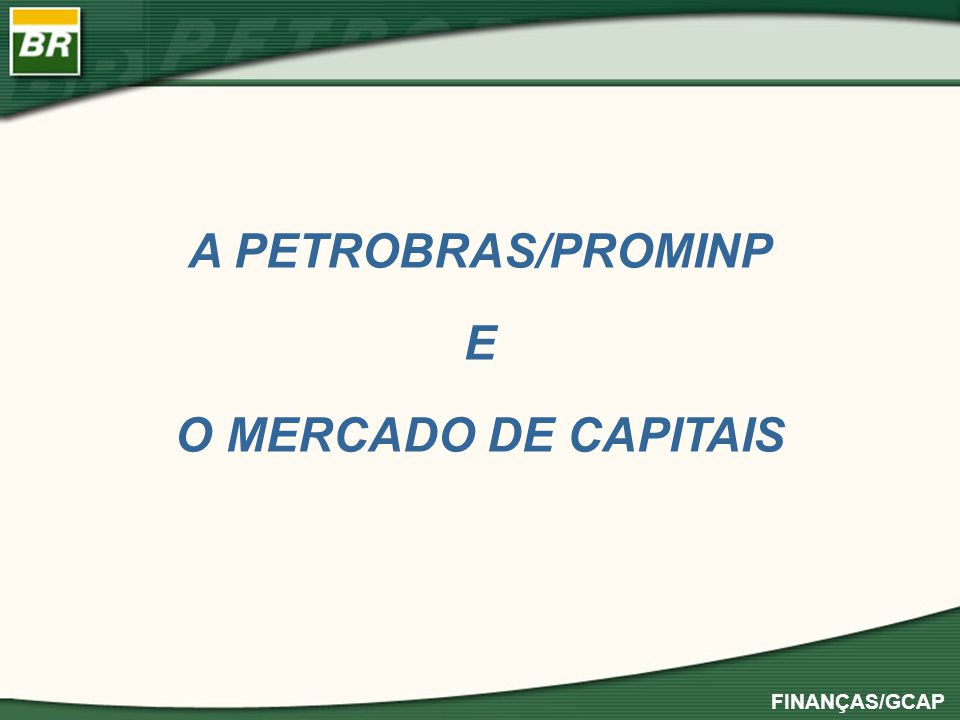 A PETROBRAS/PROMINP E O MERCADO DE CAPITAIS