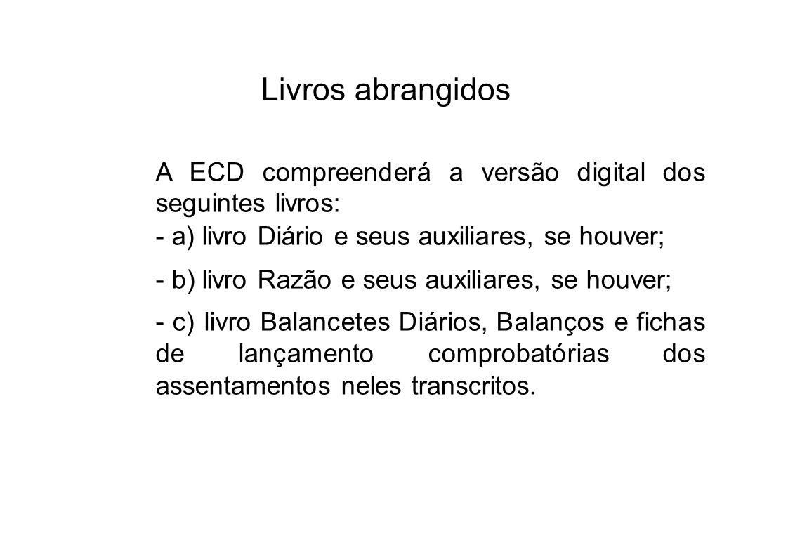 Livros abrangidos A ECD compreenderá a versão digital dos seguintes livros: - a) livro Diário e seus auxiliares, se houver;