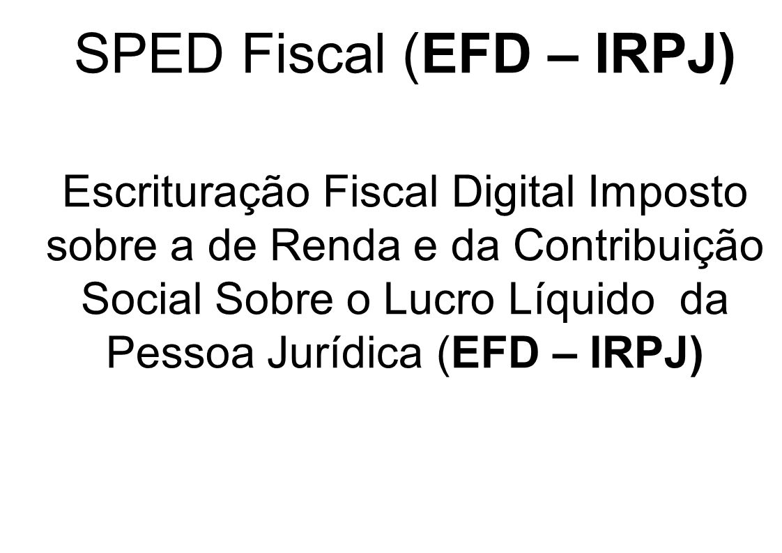 SPED Fiscal (EFD – IRPJ)
