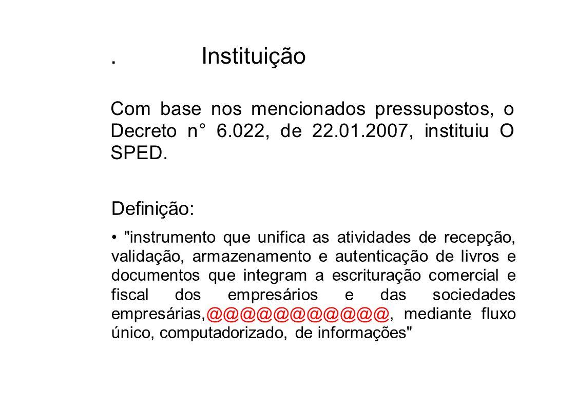 . Instituição Com base nos mencionados pressupostos, o Decreto n° 6.022, de 22.01.2007, instituiu O SPED.
