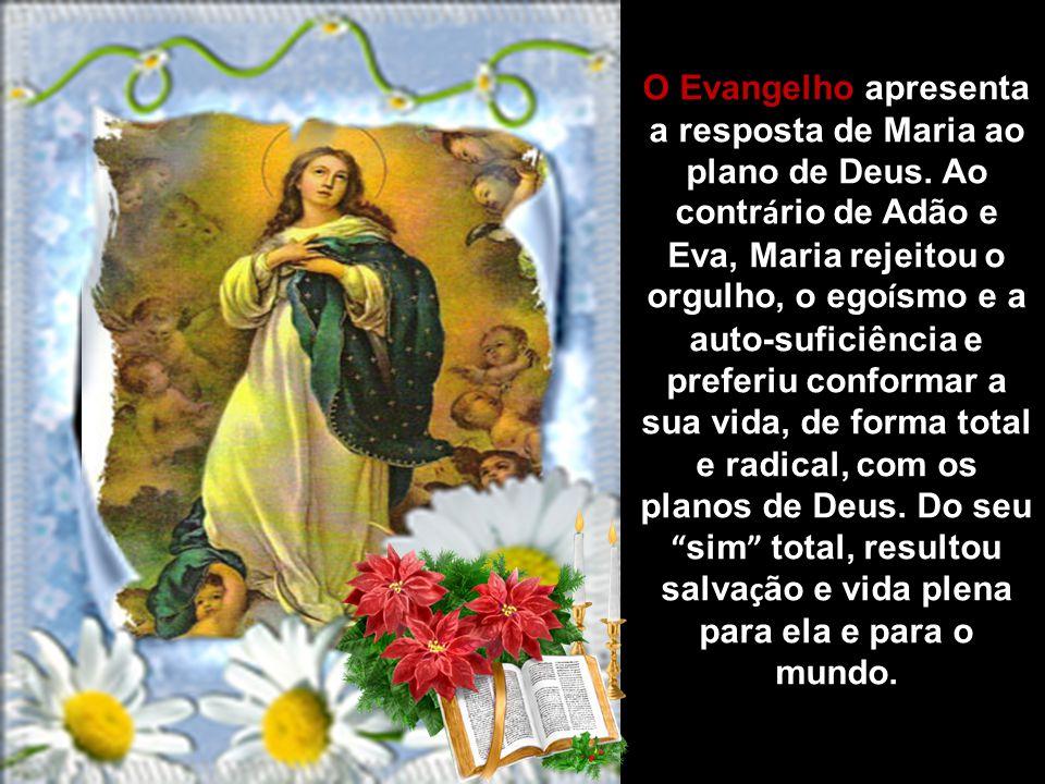O Evangelho apresenta a resposta de Maria ao plano de Deus