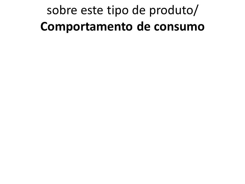 1.7.6.1 VCPPF Como costuma se informar sobre este tipo de produto/ Comportamento de consumo