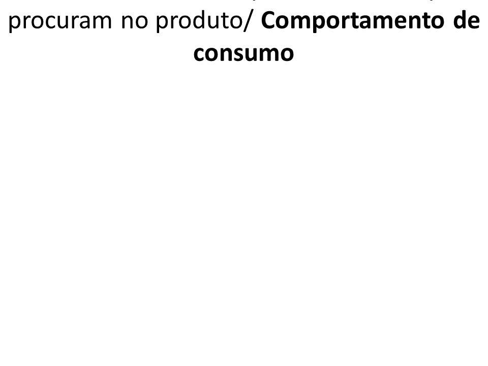 1.7.6.4. VCPPF Principais benefícios que procuram no produto/ Comportamento de consumo