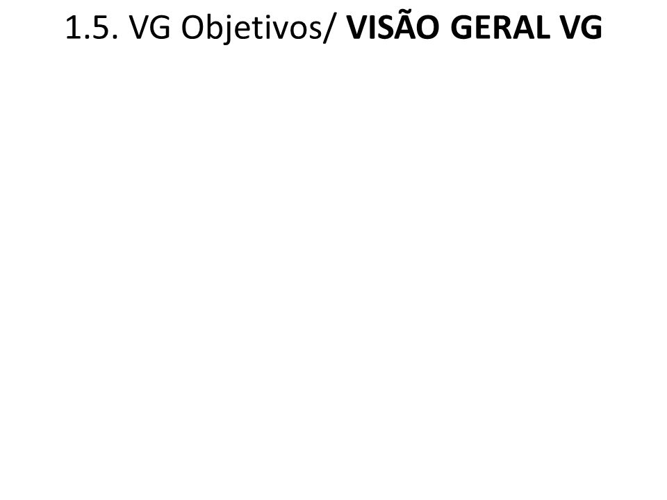1.5. VG Objetivos/ VISÃO GERAL VG