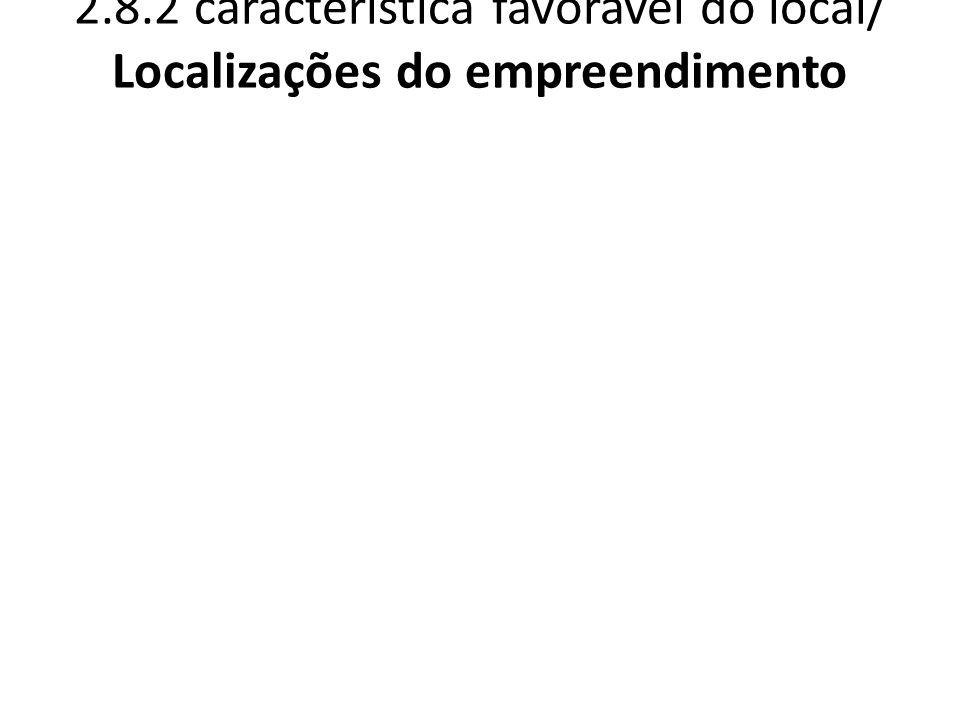 2.8.2 característica favorável do local/ Localizações do empreendimento