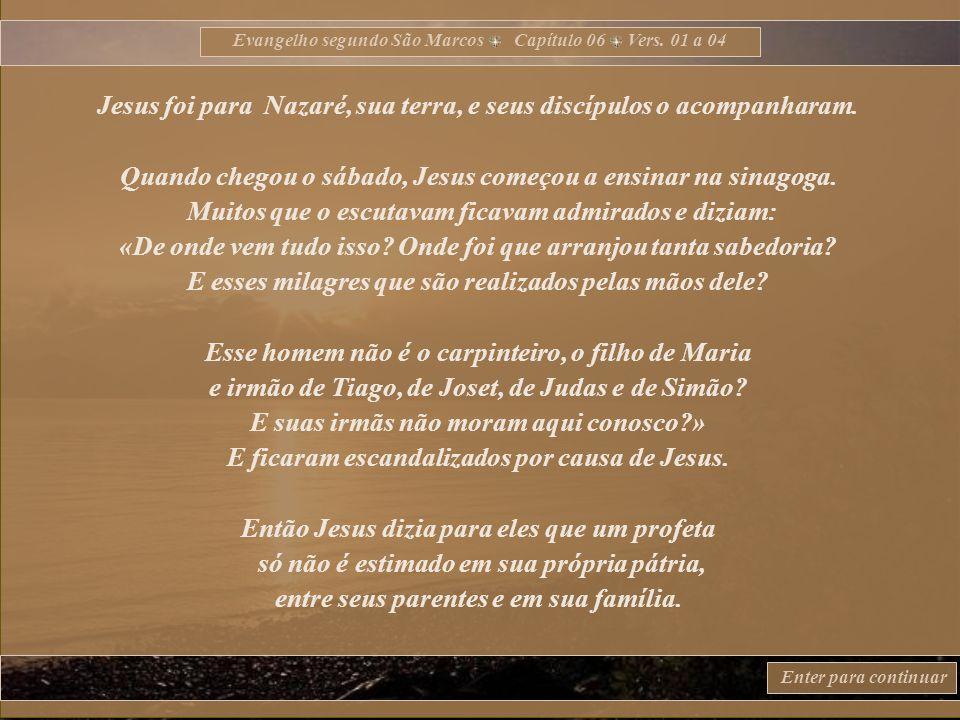 Jesus foi para Nazaré, sua terra, e seus discípulos o acompanharam.