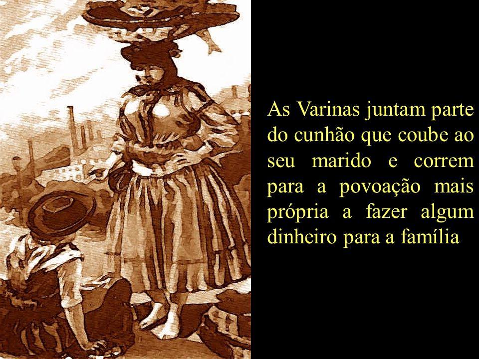 As Varinas juntam parte do cunhão que coube ao seu marido e correm para a povoação mais própria a fazer algum dinheiro para a família