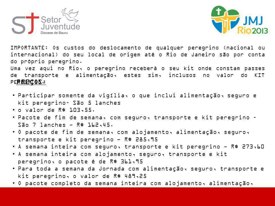 IMPORTANTE: Os custos do deslocamento de qualquer peregrino (nacional ou internacional) do seu local de origem até o Rio de Janeiro são por conta do próprio peregrino.