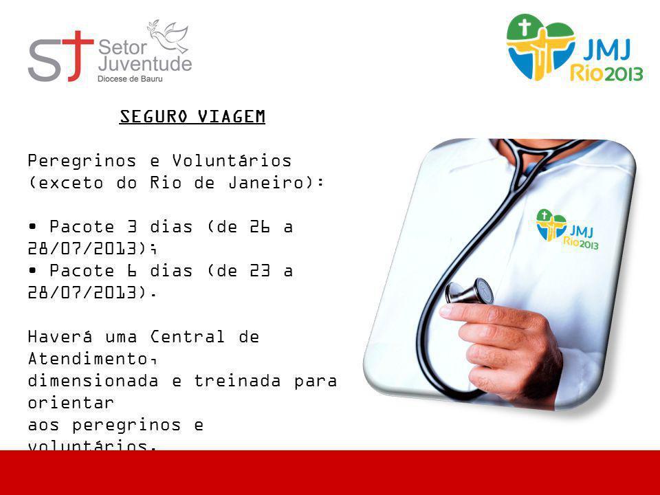 SEGURO VIAGEM Peregrinos e Voluntários (exceto do Rio de Janeiro): • Pacote 3 dias (de 26 a 28/07/2013);