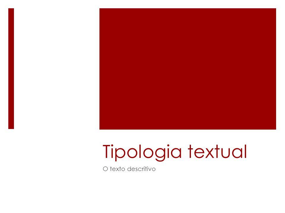 Tipologia textual O texto descritivo