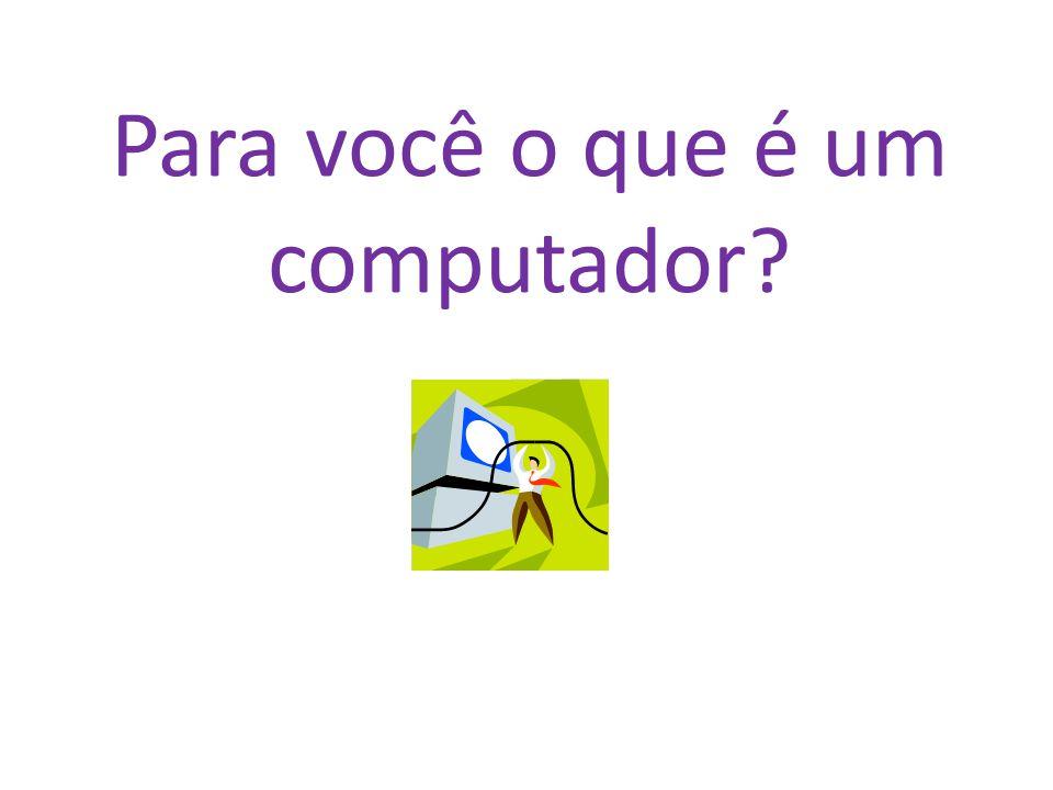 Para você o que é um computador