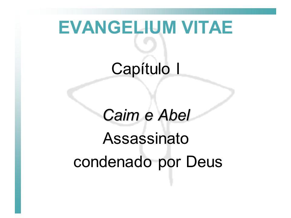 EVANGELIUM VITAE Capítulo I Caim e Abel Assassinato condenado por Deus