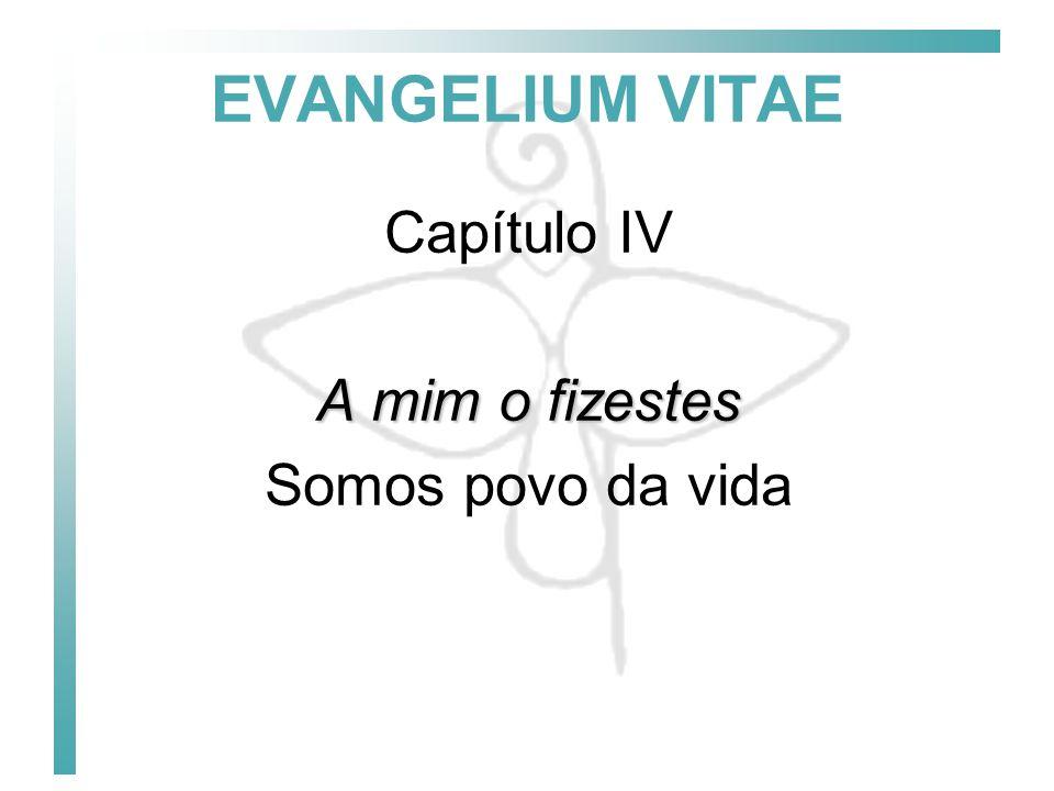 EVANGELIUM VITAE Capítulo IV A mim o fizestes Somos povo da vida