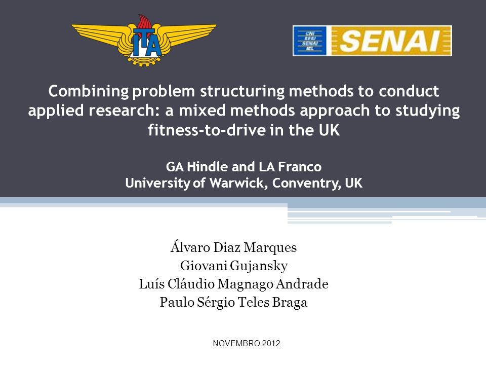 Combining problem structuring methods to conduct applied research: a mixed methods approach to studying fitness-to-drive in the UK GA Hindle and LA Franco University of Warwick, Conventry, UK