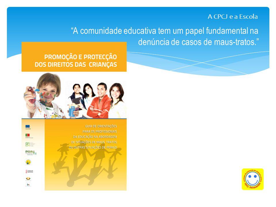 A CPCJ e a Escola A comunidade educativa tem um papel fundamental na denúncia de casos de maus-tratos.