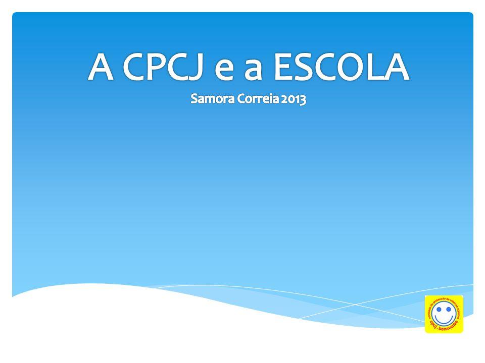 A CPCJ e a ESCOLA Samora Correia 2013