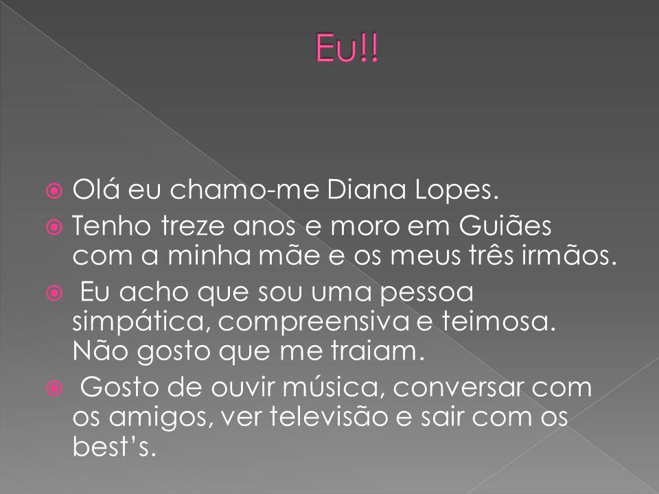 Eu!! Olá eu chamo-me Diana Lopes.