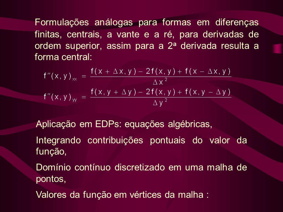 Formulações análogas para formas em diferenças finitas, centrais, a vante e a ré, para derivadas de ordem superior, assim para a 2a derivada resulta a forma central: