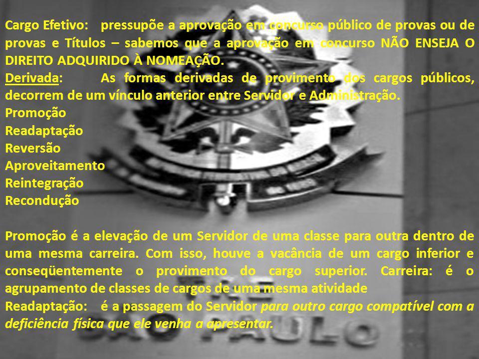 Cargo Efetivo: pressupõe a aprovação em concurso público de provas ou de provas e Títulos – sabemos que a aprovação em concurso não enseja o direito adquirido à nomeação.