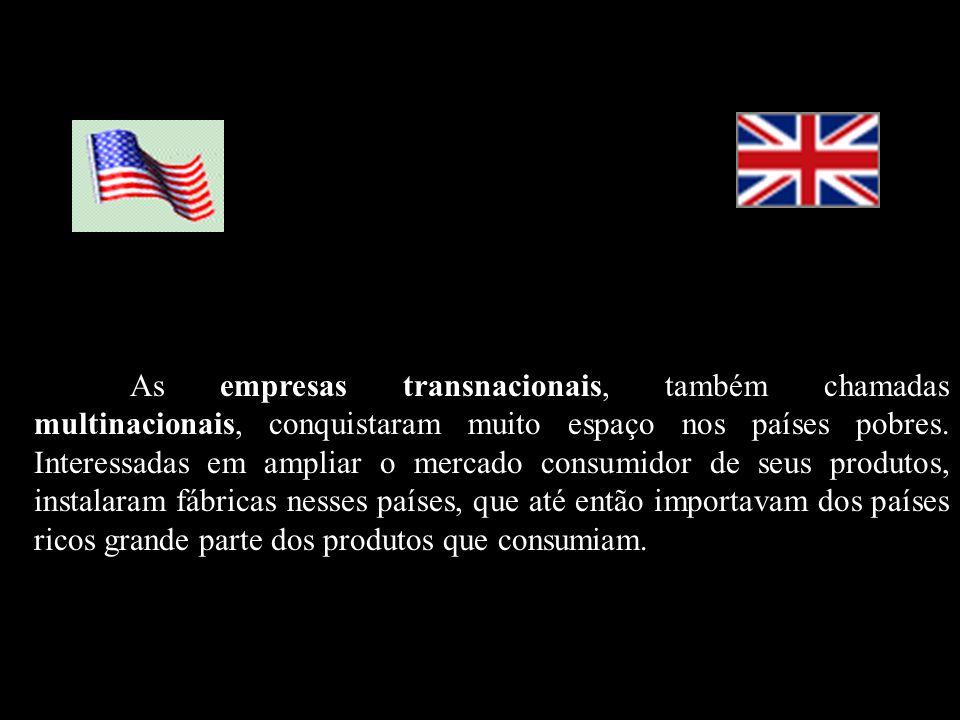 As empresas transnacionais, também chamadas multinacionais, conquistaram muito espaço nos países pobres.